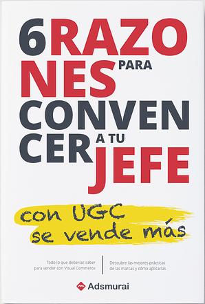 6 Razones para Convencer a tu jefe con UGC se vende más