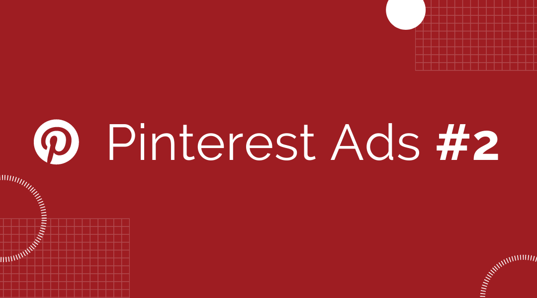 5 Optimization Tips For Your Pinterest Ads Campaigns